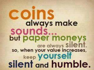 Coins-always-make-sounds..-but-paper-moneys-are-always-silent.-So-when-your-value-increases-keep-yourself-silent-and-humble